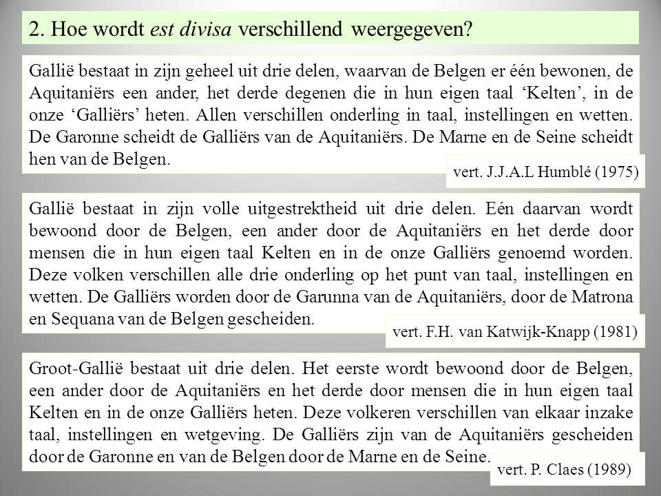 VE RT vr2 Gallië bestaat in zijn geheel uit drie delen, waarvan de Belgen er één bewonen, de Aquitaniërs een ander, het derde degenen die in hun eigen