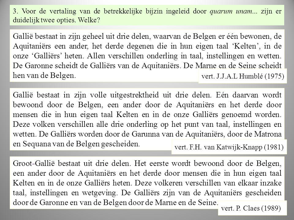 VE RT vr4 Gallië bestaat in zijn geheel uit drie delen, waarvan de Belgen er één bewonen, de Aquitaniërs een ander, het derde degenen die in hun eigen