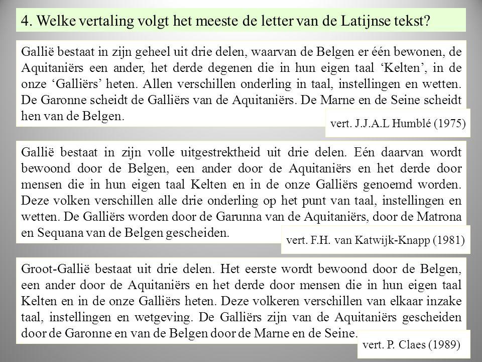 VE RT vr5 Gallië bestaat in zijn geheel uit drie delen, waarvan de Belgen er één bewonen, de Aquitaniërs een ander, het derde degenen die in hun eigen