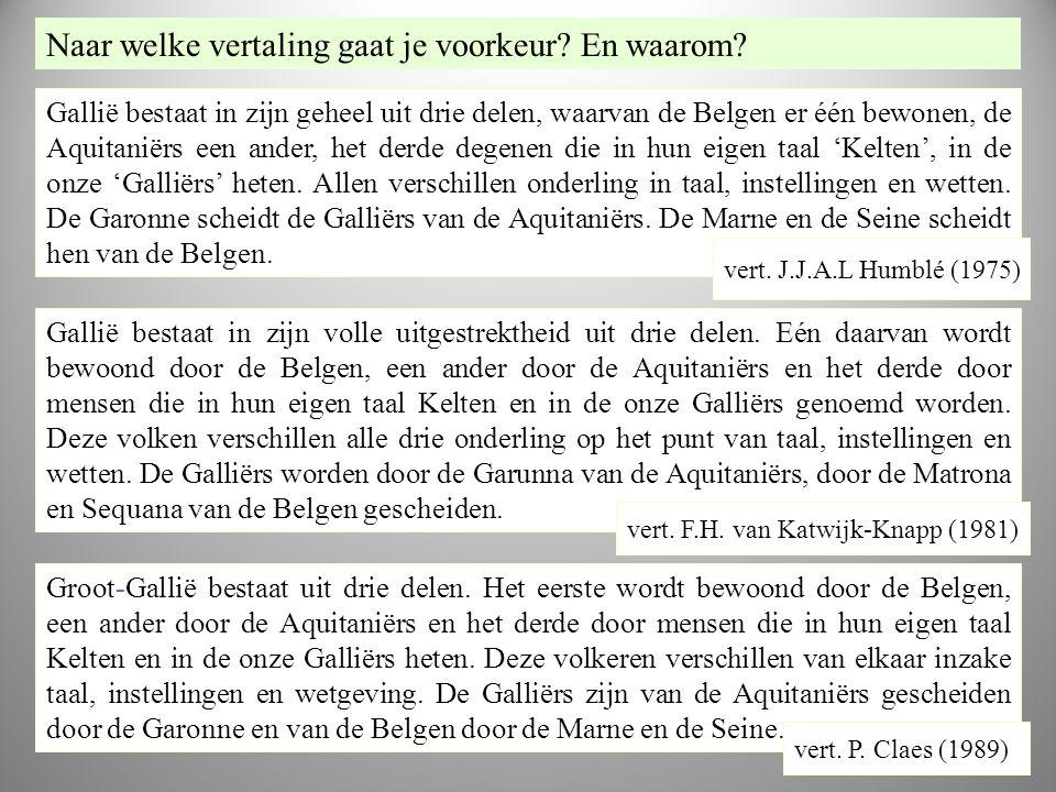 ant w Gallië bestaat in zijn geheel uit drie delen, waarvan de Belgen er één bewonen, de Aquitaniërs een ander, het derde degenen die in hun eigen taa