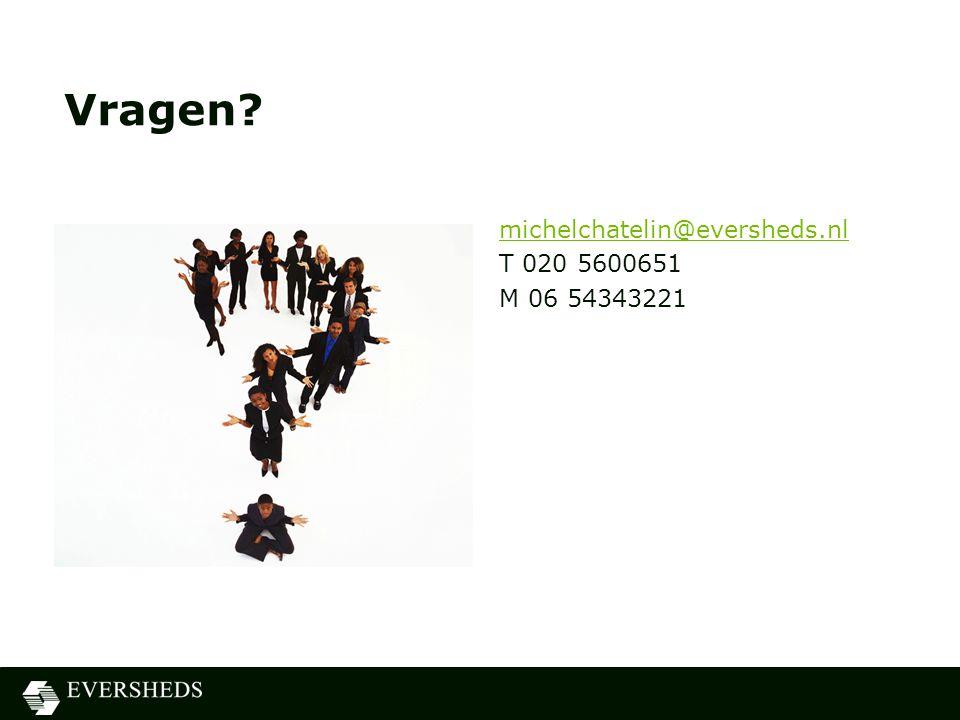 Vragen? michelchatelin@eversheds.nl T 020 5600651 M 06 54343221