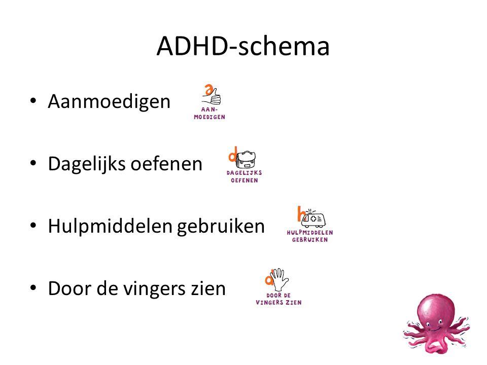 ADHD-schema • Aanmoedigen • Dagelijks oefenen • Hulpmiddelen gebruiken • Door de vingers zien