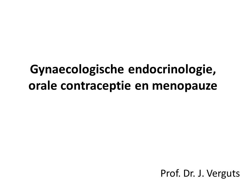 Gynaecologische endocrinologie, orale contraceptie en menopauze Prof. Dr. J. Verguts