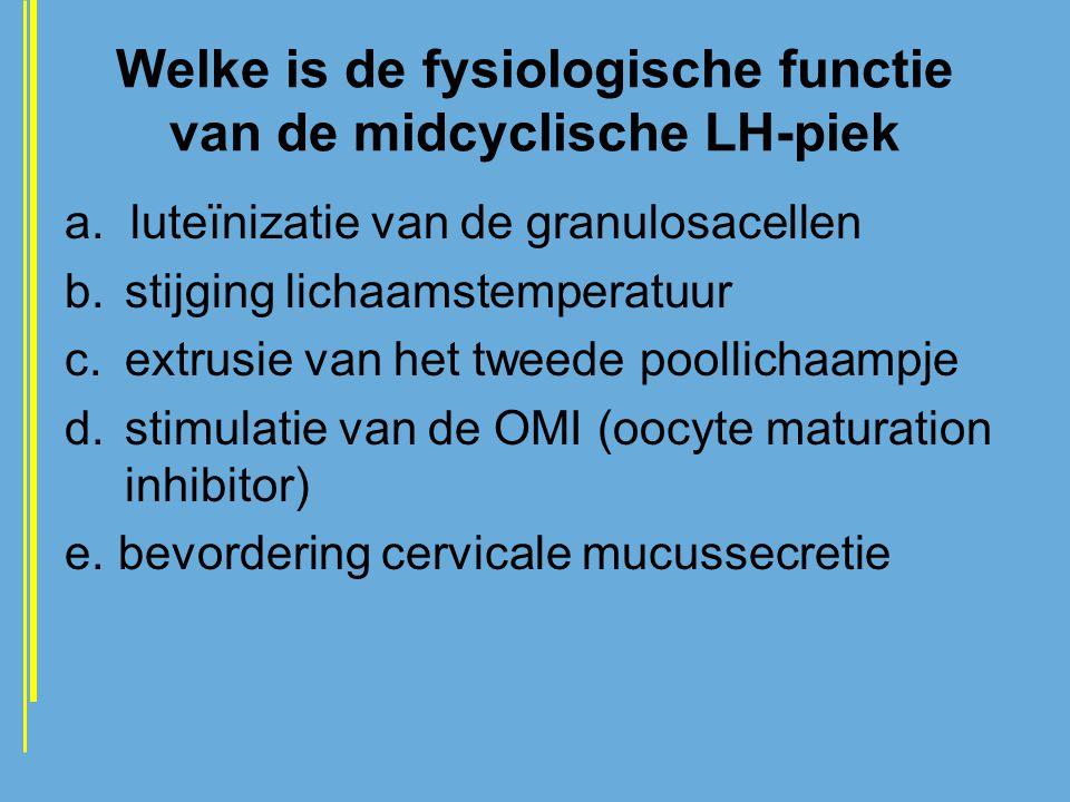 Welke is de fysiologische functie van de midcyclische LH-piek a. luteïnizatie van de granulosacellen b.stijging lichaamstemperatuur c.extrusie van het