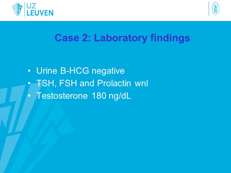 Case 2: Laboratory findings •Urine B-HCG negative •TSH, FSH and Prolactin wnl •Testosterone 180 ng/dL