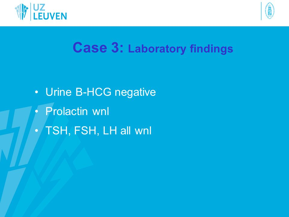 Case 3: Laboratory findings •Urine B-HCG negative •Prolactin wnl •TSH, FSH, LH all wnl