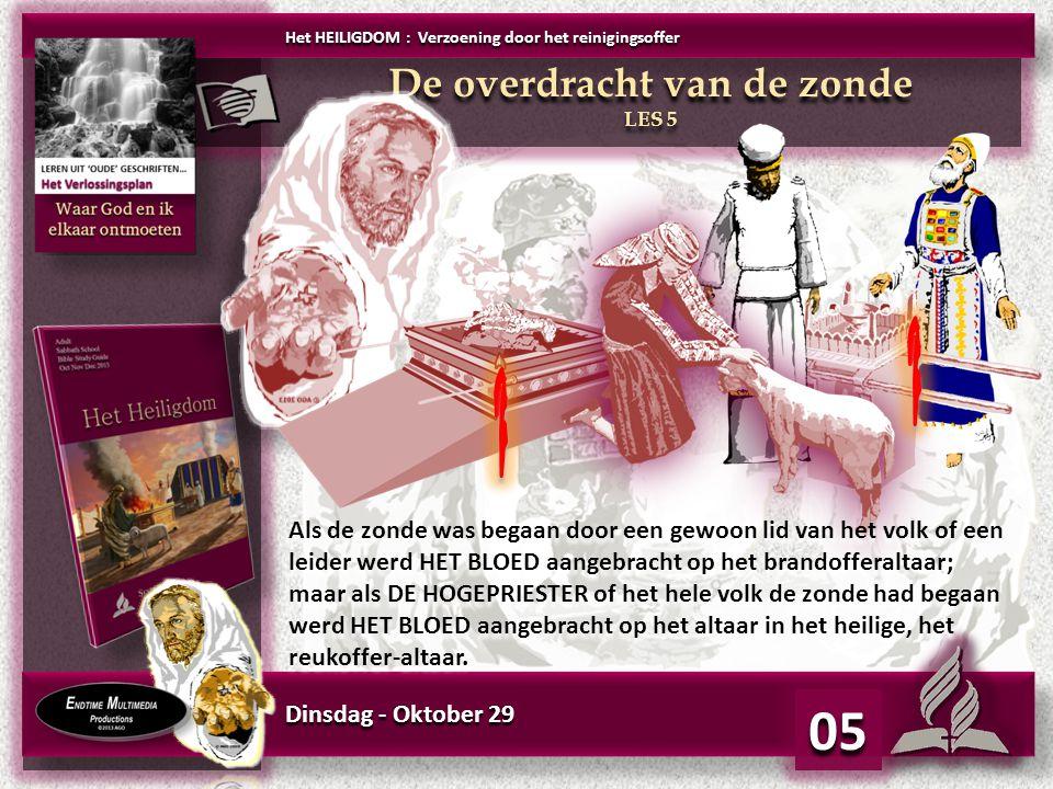 Dinsdag - Oktober 29 05 Het HEILIGDOM : Verzoening door het reinigingsoffer De overdracht van de zonde LES 5 De overdracht van de zonde LES 5 Als de z