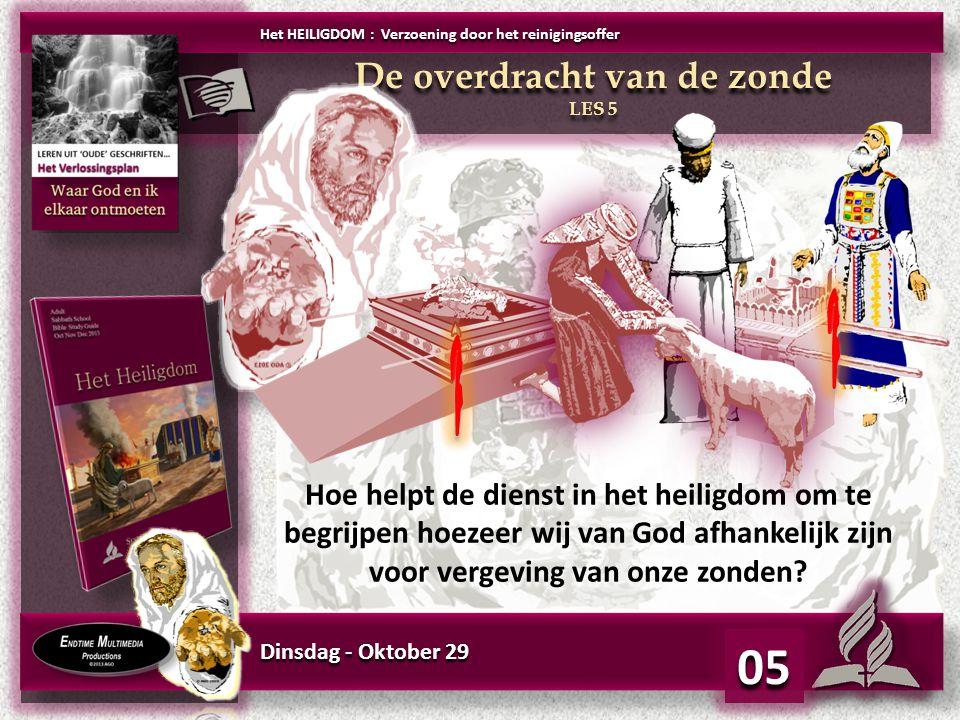 Dinsdag - Oktober 29 05 Hoe helpt de dienst in het heiligdom om te begrijpen hoezeer wij van God afhankelijk zijn voor vergeving van onze zonden? Het