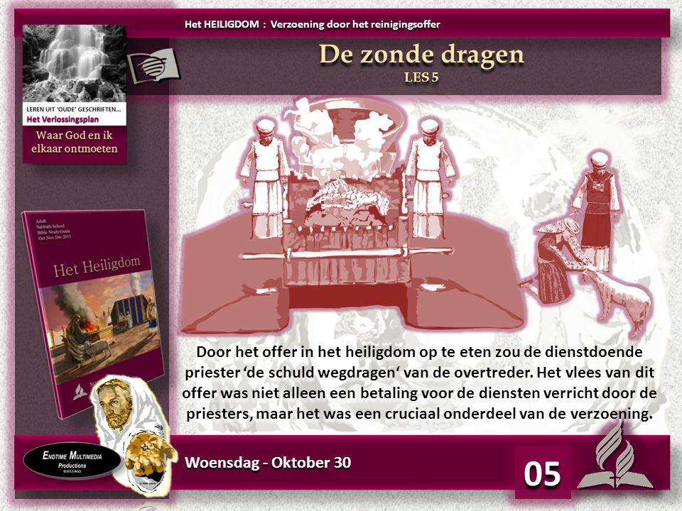 Woensdag - Oktober 30 05 Door het offer in het heiligdom op te eten zou de dienstdoende priester 'de schuld wegdragen' van de overtreder. Het vlees va