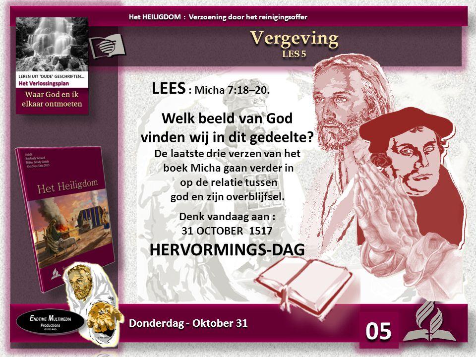 Donderdag - Oktober 31 05 Het HEILIGDOM : Verzoening door het reinigingsoffer Vergeving LES 5 Vergeving LES 5 Welk beeld van God vinden wij in dit ged