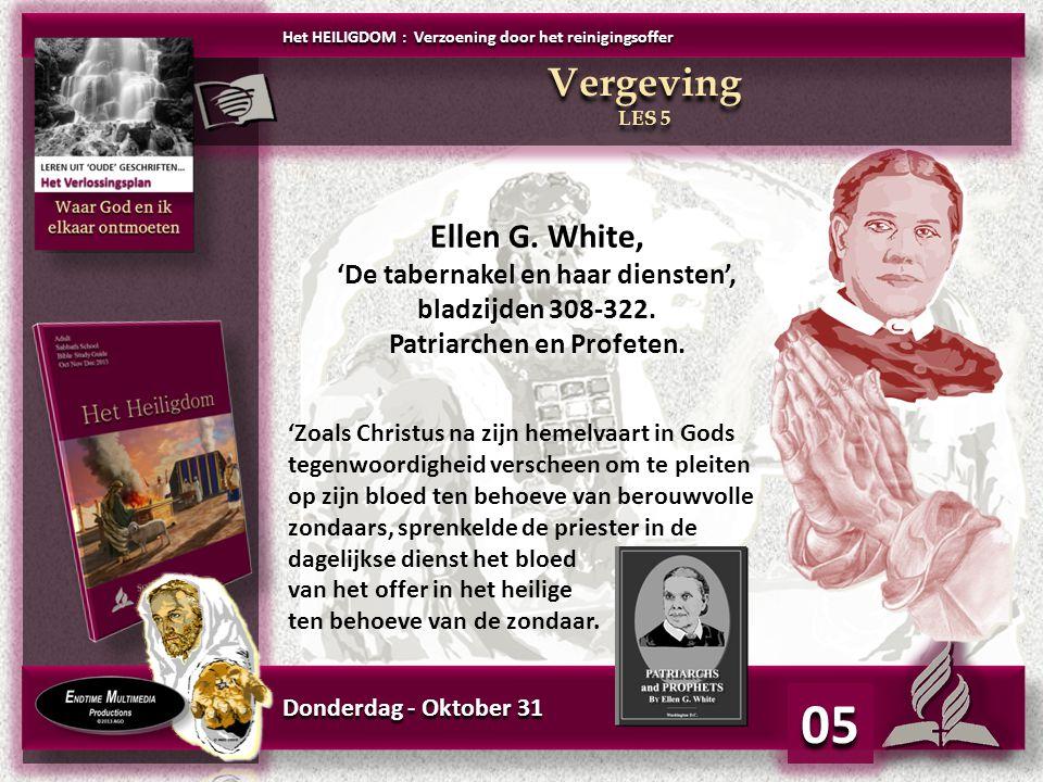 Donderdag - Oktober 31 05 Ellen G. White, 'De tabernakel en haar diensten', bladzijden 308-322. Patriarchen en Profeten. Ellen G. White, 'De tabernake