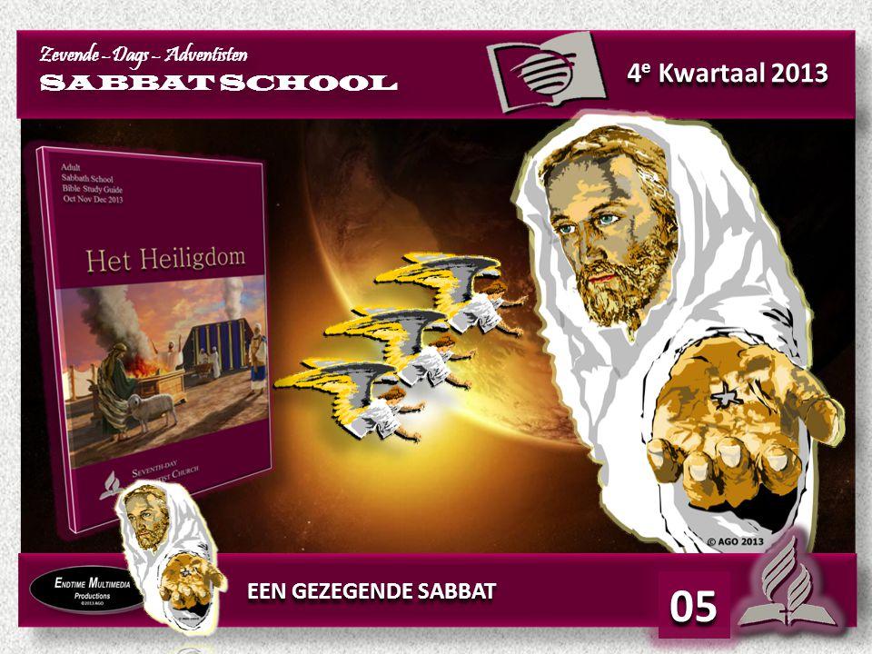 4 e Kwartaal 2013 EEN GEZEGENDE SABBAT 05 Zevende –Dags – Adventisten SABBAT SCHOOL Zevende –Dags – Adventisten SABBAT SCHOOL