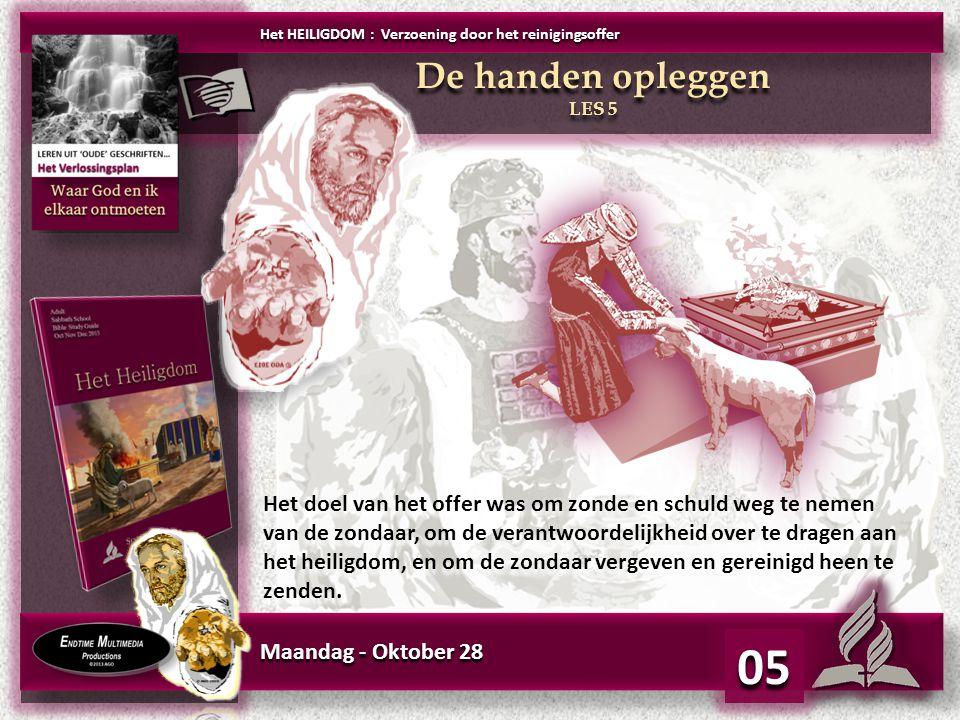 Maandag - Oktober 28 05 Het doel van het offer was om zonde en schuld weg te nemen van de zondaar, om de verantwoordelijkheid over te dragen aan het h