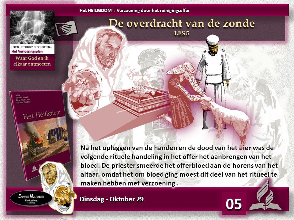 Dinsdag - Oktober 29 05 Na het opleggen van de handen en de dood van het dier was de volgende rituele handeling in het offer het aanbrengen van het bl