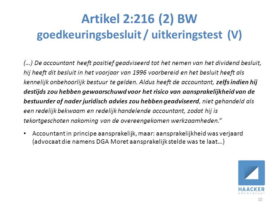 Artikel 2:216 (2) BW goedkeuringsbesluit / uitkeringstest (V) 10 (…) De accountant heeft positief geadviseerd tot het nemen van het dividend besluit, hij heeft dit besluit in het voorjaar van 1996 voorbereid en het besluit heeft als kennelijk onbehoorlijk bestuur te gelden.