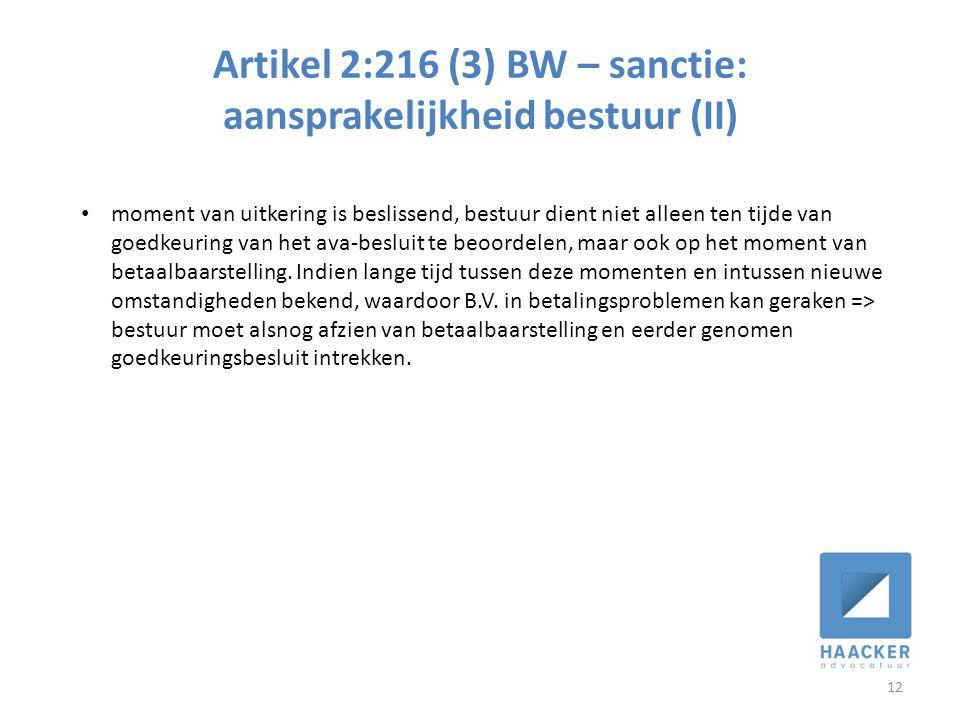 Artikel 2:216 (3) BW – sanctie: aansprakelijkheid bestuur (II) 12 • moment van uitkering is beslissend, bestuur dient niet alleen ten tijde van goedkeuring van het ava-besluit te beoordelen, maar ook op het moment van betaalbaarstelling.