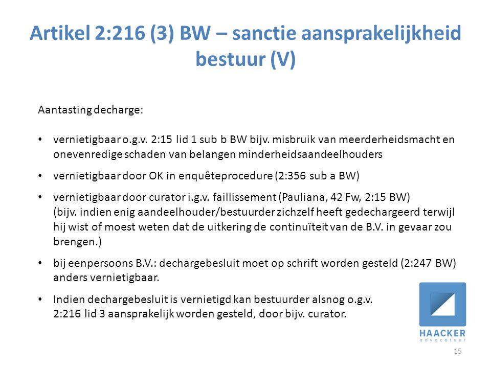 Artikel 2:216 (3) BW – sanctie aansprakelijkheid bestuur (V) 15 Aantasting decharge: • vernietigbaar o.g.v. 2:15 lid 1 sub b BW bijv. misbruik van mee