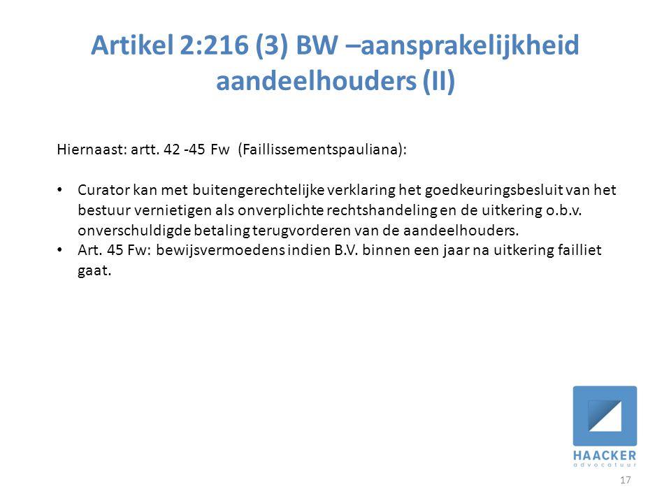 Artikel 2:216 (3) BW –aansprakelijkheid aandeelhouders (II) 17 Hiernaast: artt. 42 -45 Fw (Faillissementspauliana): • Curator kan met buitengerechteli