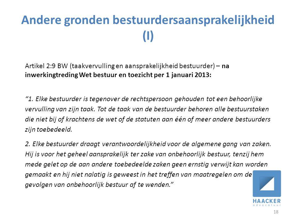 Andere gronden bestuurdersaansprakelijkheid (I) 18 Artikel 2:9 BW (taakvervulling en aansprakelijkheid bestuurder) – na inwerkingtreding Wet bestuur en toezicht per 1 januari 2013: 1.