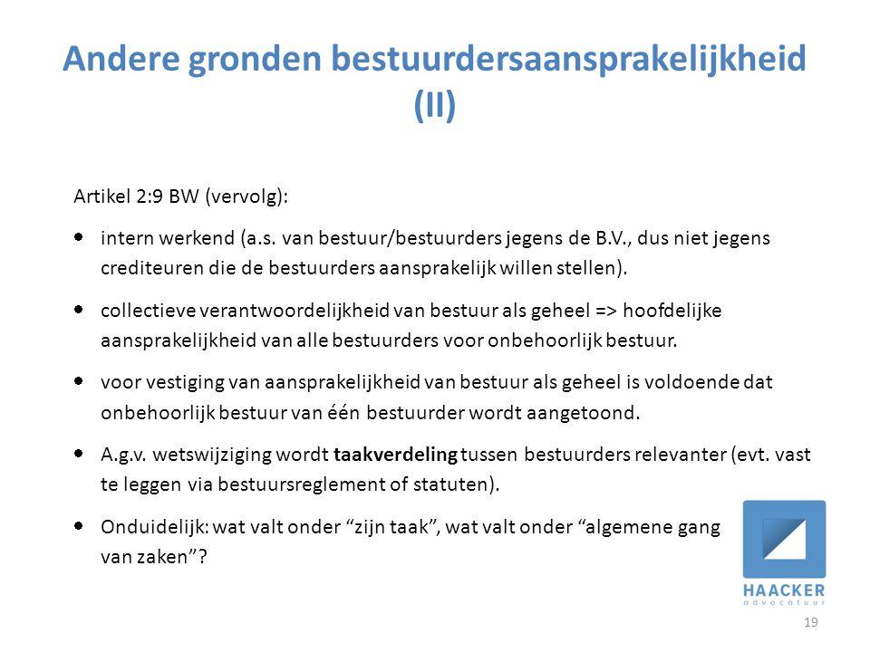 Andere gronden bestuurdersaansprakelijkheid (II) 19 Artikel 2:9 BW (vervolg):  intern werkend (a.s. van bestuur/bestuurders jegens de B.V., dus niet