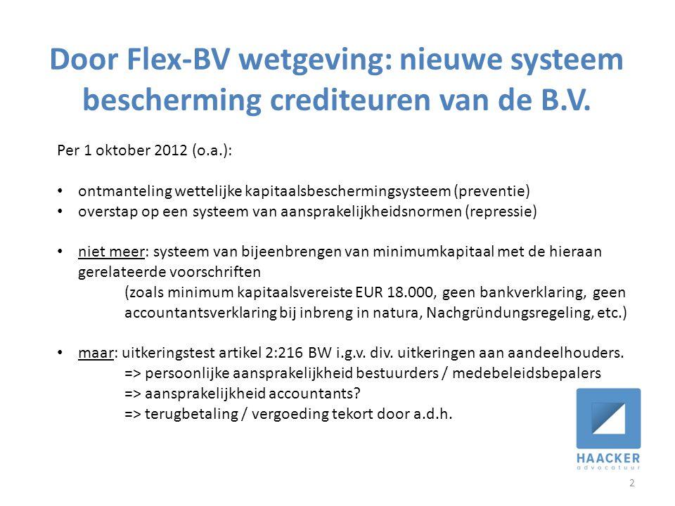 Door Flex-BV wetgeving: nieuwe systeem bescherming crediteuren van de B.V. 2 Per 1 oktober 2012 (o.a.): • ontmanteling wettelijke kapitaalsbescherming