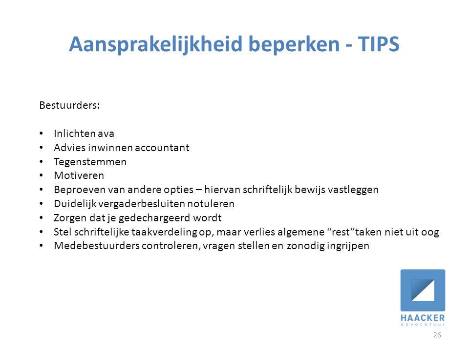 Aansprakelijkheid beperken - TIPS 26 Bestuurders: • Inlichten ava • Advies inwinnen accountant • Tegenstemmen • Motiveren • Beproeven van andere optie