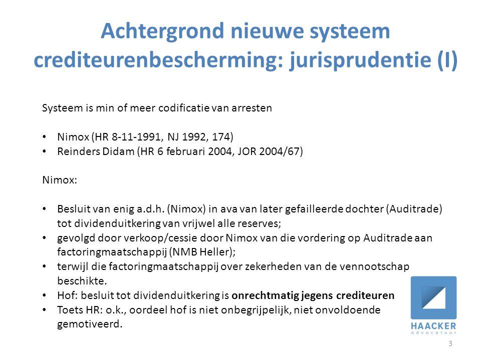 Achtergrond nieuwe systeem crediteurenbescherming: jurisprudentie (I) 3 Systeem is min of meer codificatie van arresten • Nimox (HR 8-11-1991, NJ 1992, 174) • Reinders Didam (HR 6 februari 2004, JOR 2004/67) Nimox: • Besluit van enig a.d.h.