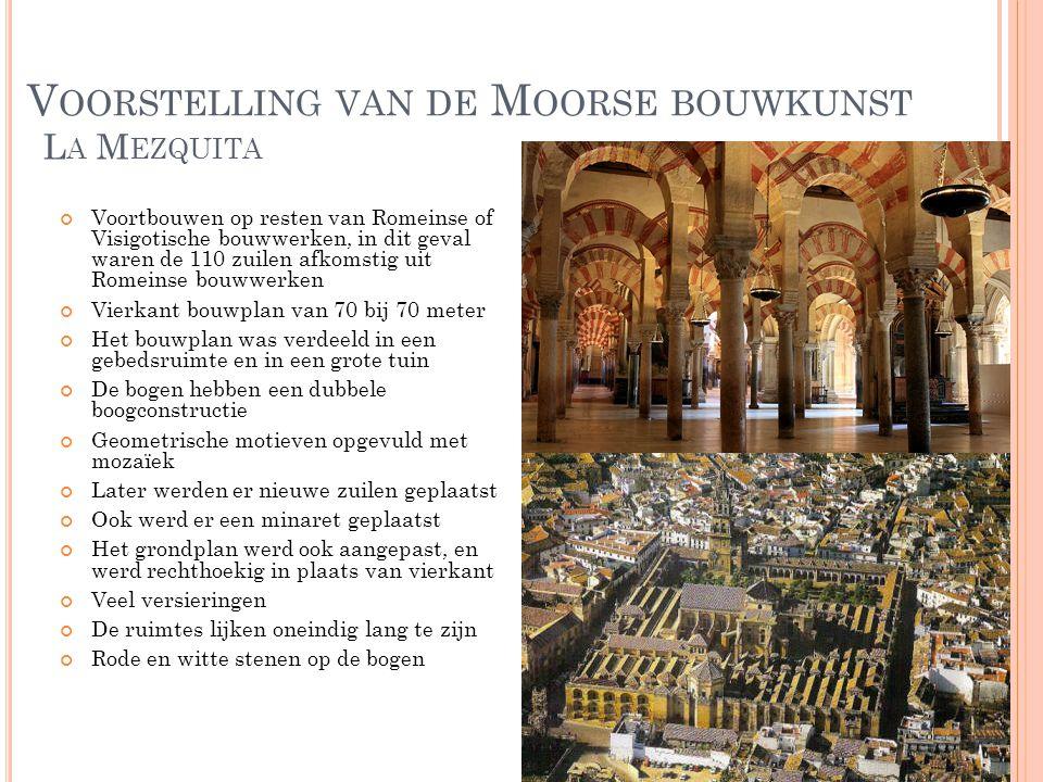 V OORSTELLING VAN DE M OORSE BOUWKUNST Voortbouwen op resten van Romeinse of Visigotische bouwwerken, in dit geval waren de 110 zuilen afkomstig uit R