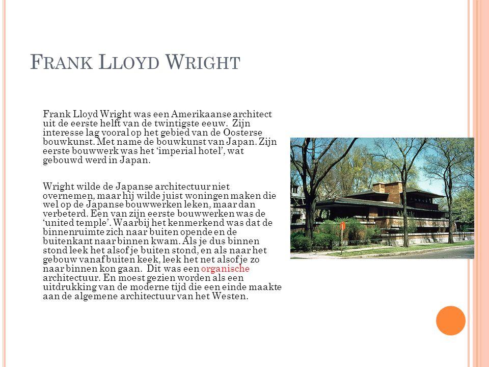 F RANK L LOYD W RIGHT Frank Lloyd Wright was een Amerikaanse architect uit de eerste helft van de twintigste eeuw. Zijn interesse lag vooral op het ge