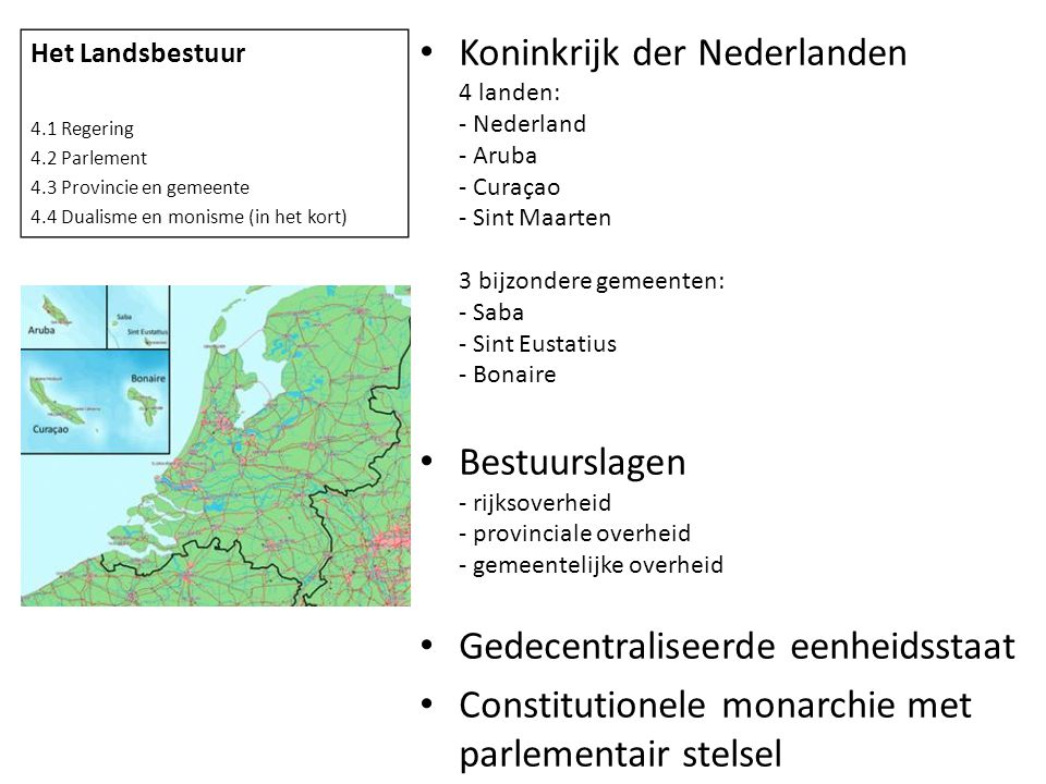 • Koninkrijk der Nederlanden 4 landen: - Nederland - Aruba - Curaçao - Sint Maarten 3 bijzondere gemeenten: - Saba - Sint Eustatius - Bonaire • Bestuu