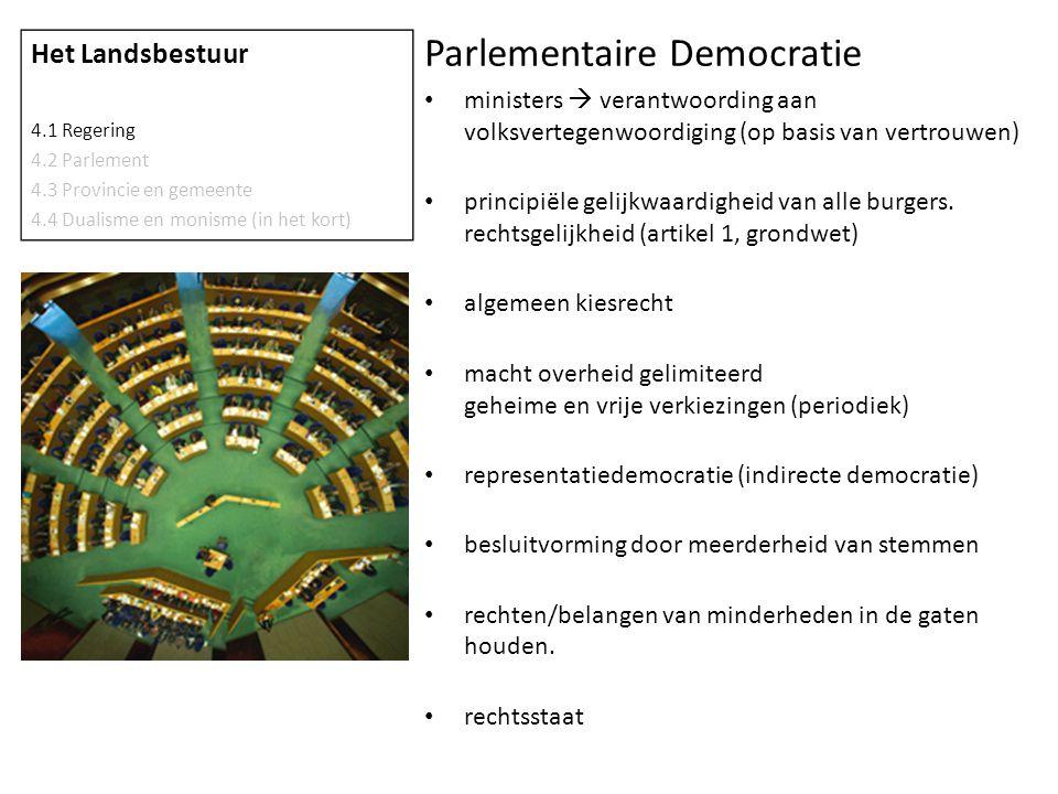 Parlementaire Democratie • ministers  verantwoording aan volksvertegenwoordiging (op basis van vertrouwen) • principiële gelijkwaardigheid van alle b