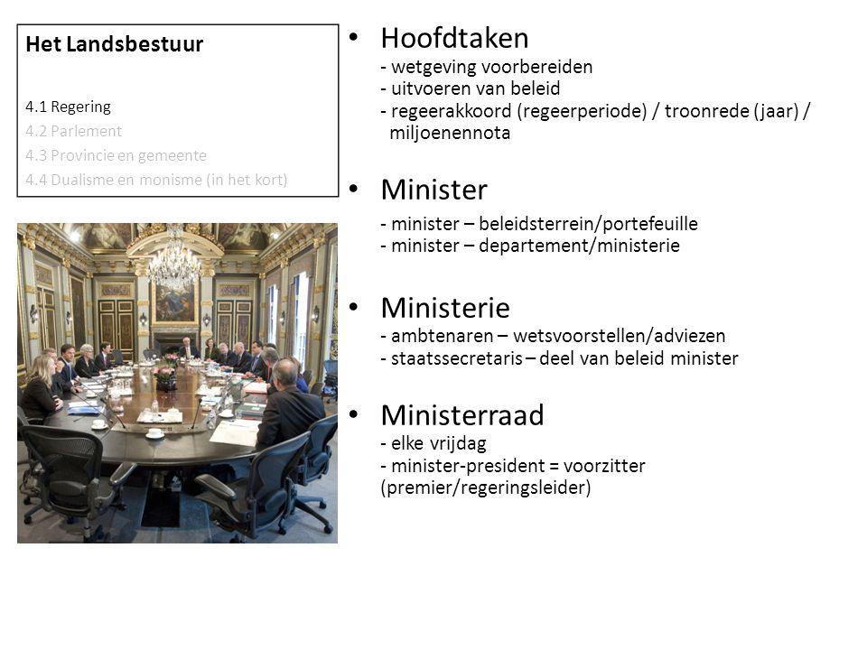 • Hoofdtaken - wetgeving voorbereiden - uitvoeren van beleid - regeerakkoord (regeerperiode) / troonrede (jaar) / miljoenennota • Minister - minister
