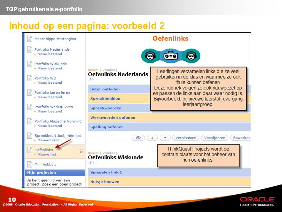 Inhoud op een pagina: voorbeeld 2 ©2008, Oracle Education Foundation • All Rights Reserved 10 TQP gebruiken als e-portfolio