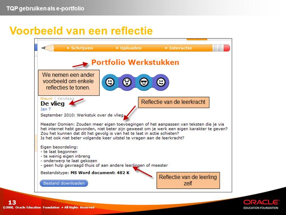 13 ©2008, Oracle Education Foundation • All Rights Reserved TQP gebruiken als e-portfolio Voorbeeld van een reflectie