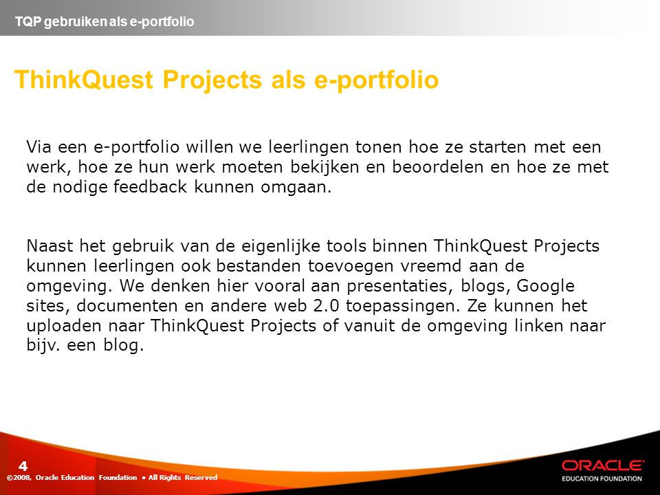 ©2008, Oracle Education Foundation • All Rights Reserved 5 TQP gebruiken als e-portfolio Opstarten van een e-portfolio.