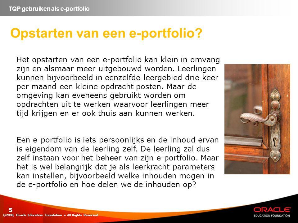 ©2008, Oracle Education Foundation • All Rights Reserved 5 TQP gebruiken als e-portfolio Opstarten van een e-portfolio? Het opstarten van een e-portfo