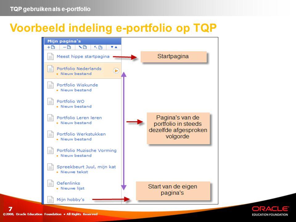 ©2008, Oracle Education Foundation • All Rights Reserved 7 TQP gebruiken als e-portfolio Voorbeeld indeling e-portfolio op TQP