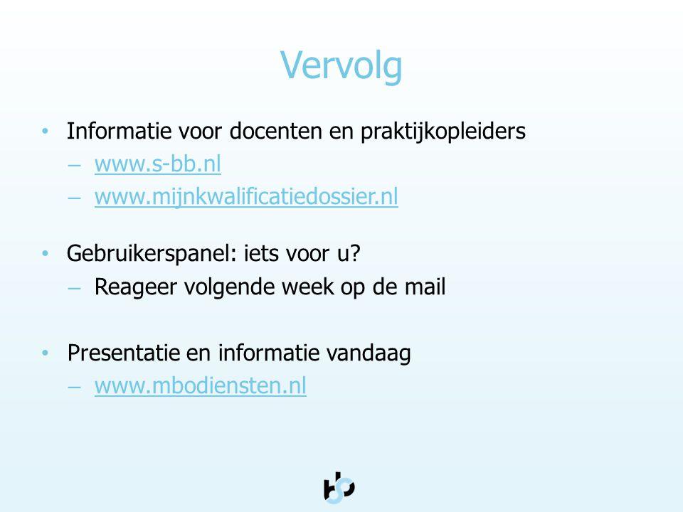 Vervolg • Informatie voor docenten en praktijkopleiders – www.s-bb.nl www.s-bb.nl – www.mijnkwalificatiedossier.nl www.mijnkwalificatiedossier.nl • Gebruikerspanel: iets voor u.