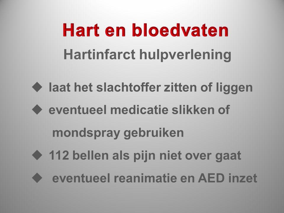 Hartinfarct hulpverlening  laat het slachtoffer zitten of liggen  eventueel medicatie slikken of mondspray gebruiken  112 bellen als pijn niet over
