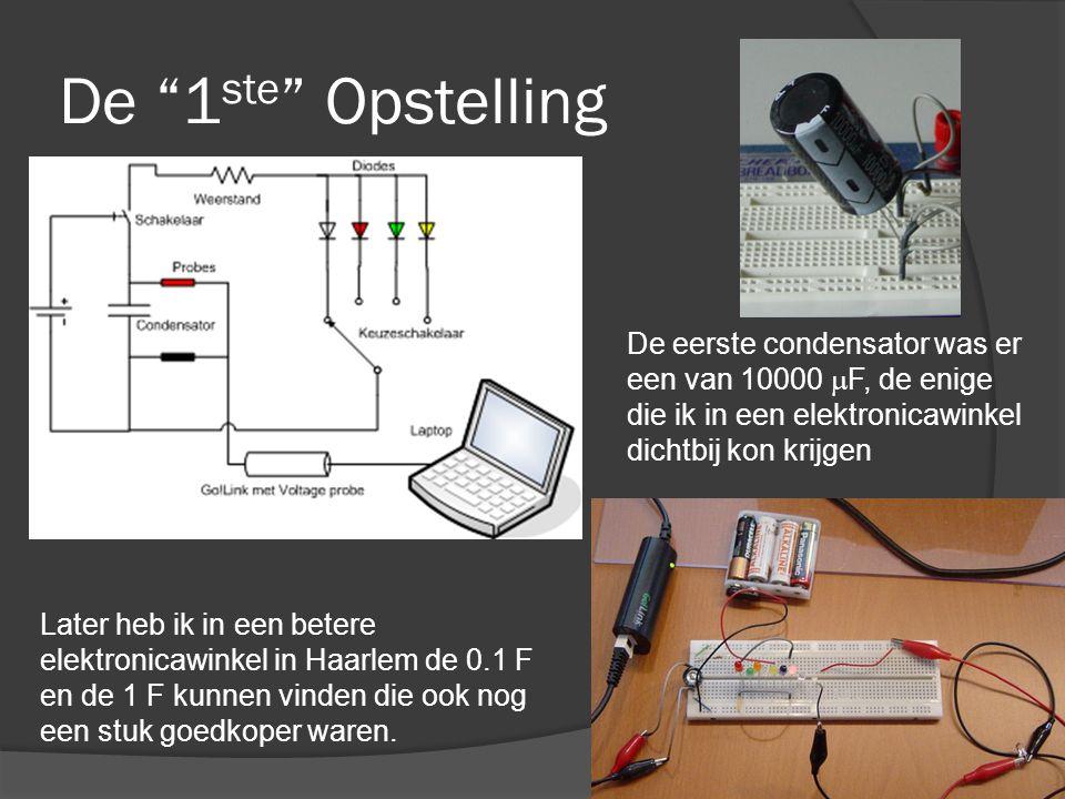 De 1 ste Opstelling De eerste condensator was er een van 10000  F, de enige die ik in een elektronicawinkel dichtbij kon krijgen Later heb ik in een betere elektronicawinkel in Haarlem de 0.1 F en de 1 F kunnen vinden die ook nog een stuk goedkoper waren.