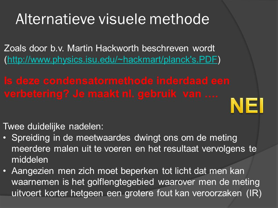 Alternatieve visuele methode Zoals door b.v. Martin Hackworth beschreven wordt (http://www.physics.isu.edu/~hackmart/planck's.PDF)http://www.physics.i