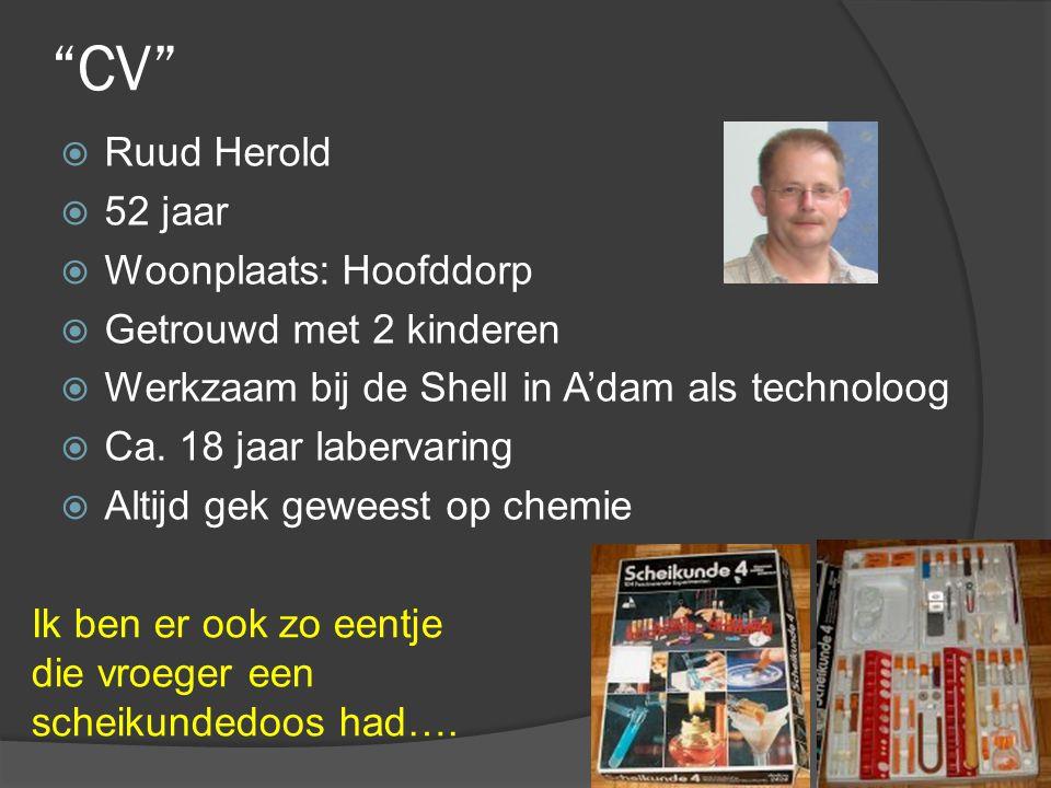 CV  Ruud Herold  52 jaar  Woonplaats: Hoofddorp  Getrouwd met 2 kinderen  Werkzaam bij de Shell in A'dam als technoloog  Ca.