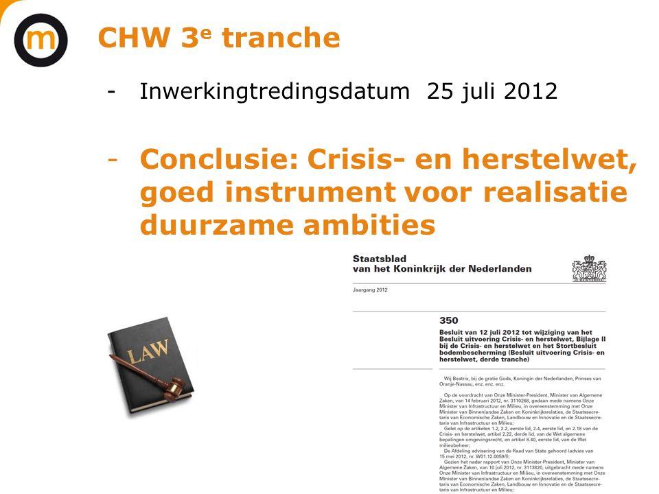 CHW 3 e tranche -Inwerkingtredingsdatum 25 juli 2012 -Conclusie: Crisis- en herstelwet, goed instrument voor realisatie duurzame ambities