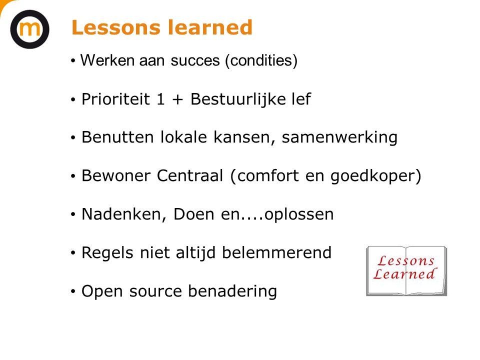 Lessons learned • Werken aan succes (condities) • Prioriteit 1 + Bestuurlijke lef • Benutten lokale kansen, samenwerking • Bewoner Centraal (comfort e