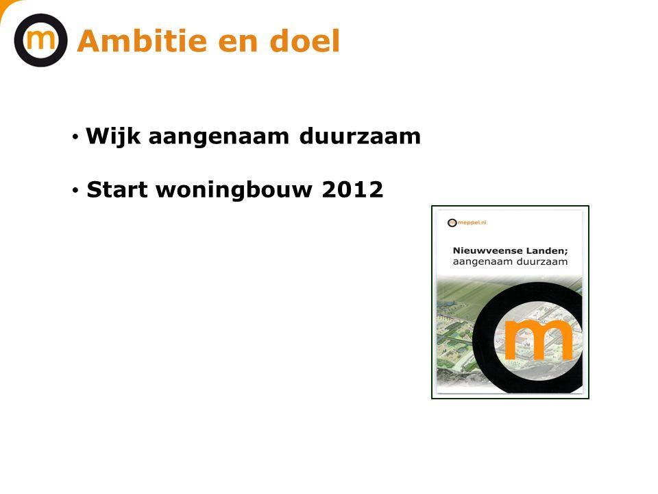Ambitie en doel • Wijk aangenaam duurzaam • Start woningbouw 2012