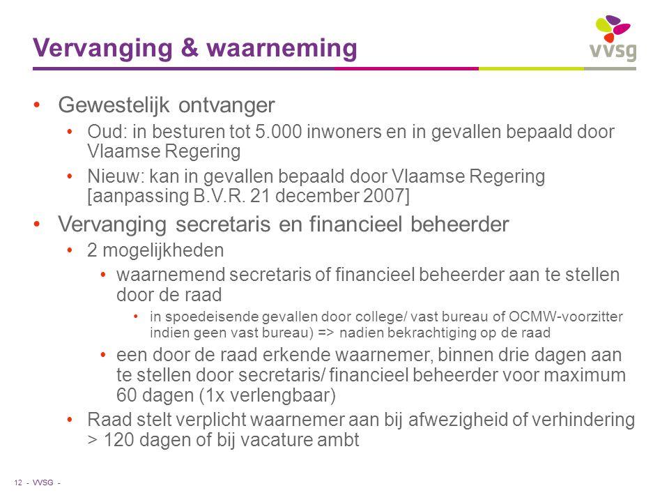 VVSG - Vervanging & waarneming •Gewestelijk ontvanger •Oud: in besturen tot 5.000 inwoners en in gevallen bepaald door Vlaamse Regering •Nieuw: kan in