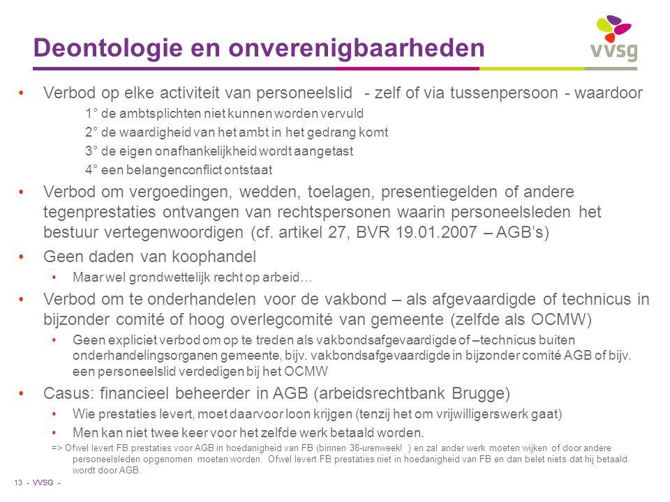 VVSG - Deontologie en onverenigbaarheden •Verbod op elke activiteit van personeelslid - zelf of via tussenpersoon - waardoor 1° de ambtsplichten niet