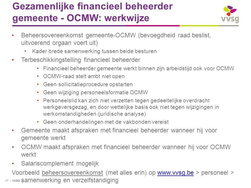VVSG - Gezamenlijke financieel beheerder gemeente - OCMW: werkwijze •Beheersovereenkomst gemeente-OCMW (bevoegdheid raad beslist, uitvoerend orgaan vo