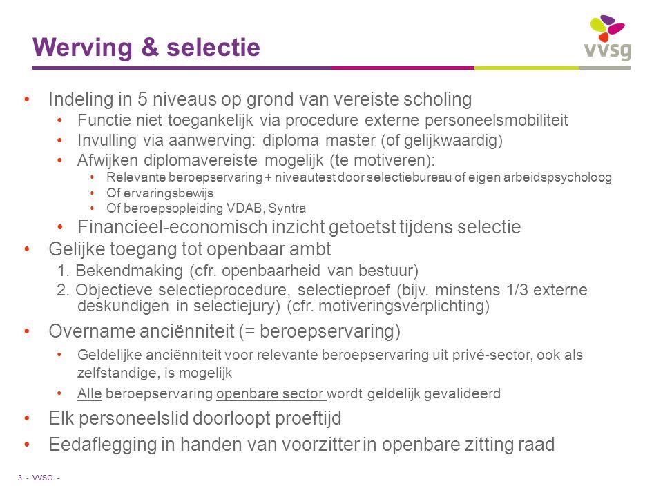 VVSG - Werving & selectie •Indeling in 5 niveaus op grond van vereiste scholing •Functie niet toegankelijk via procedure externe personeelsmobiliteit