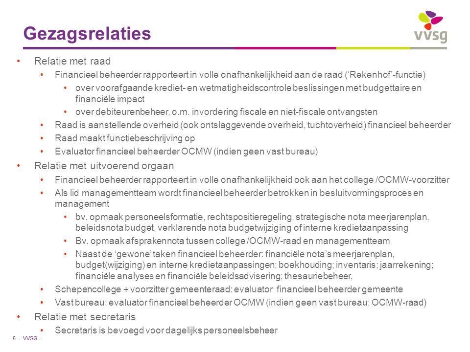VVSG - Gezagsrelaties •Relatie met raad •Financieel beheerder rapporteert in volle onafhankelijkheid aan de raad ('Rekenhof'-functie) •over voorafgaan